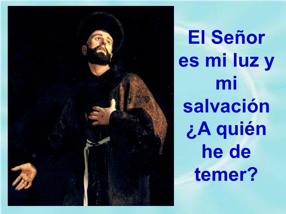 El Señor es mi luz y mi salvación ¿A quién he de temer