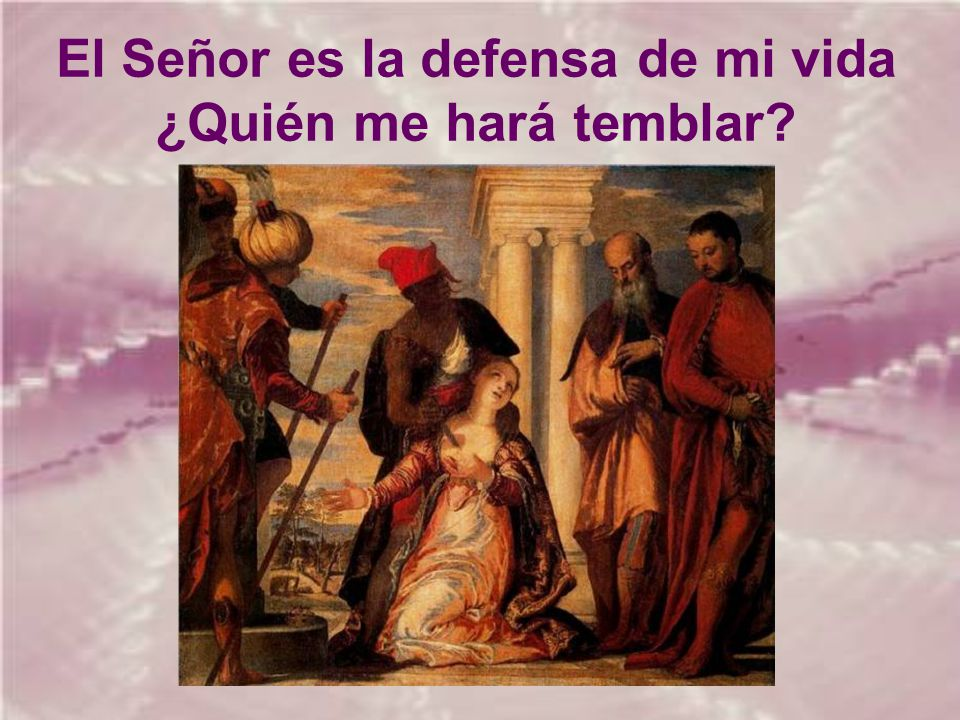 El Señor es la defensa de mi vida ¿Quién me hará temblar