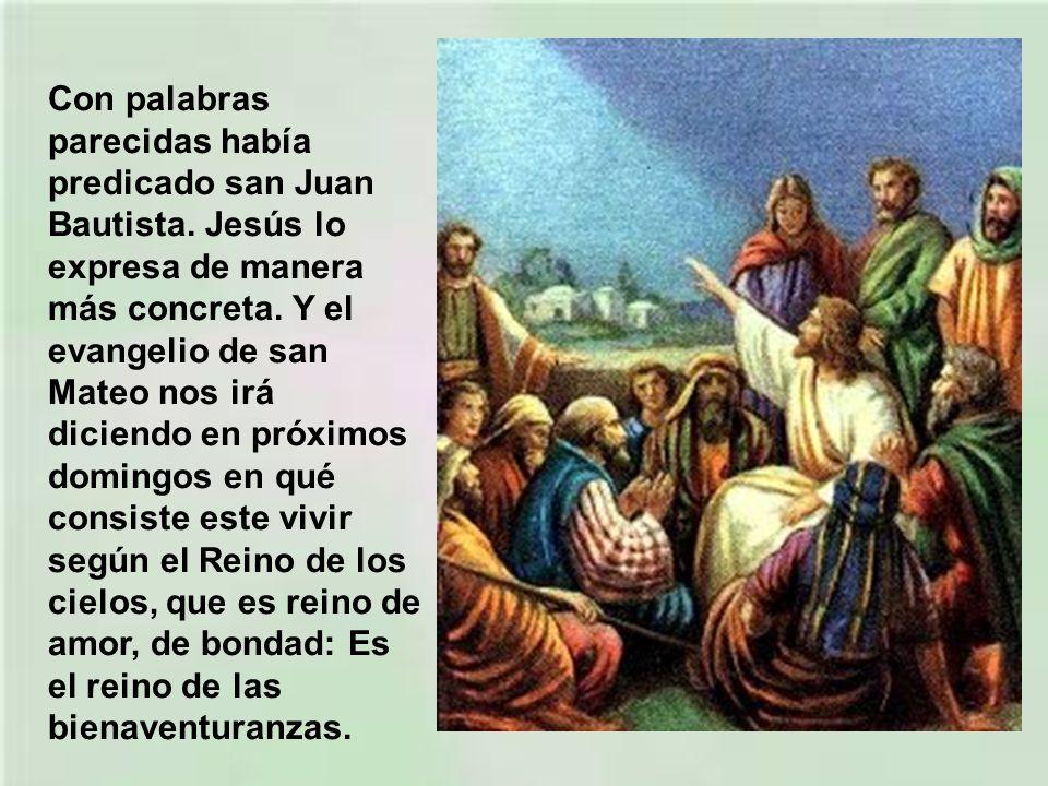 Con palabras parecidas había predicado san Juan Bautista
