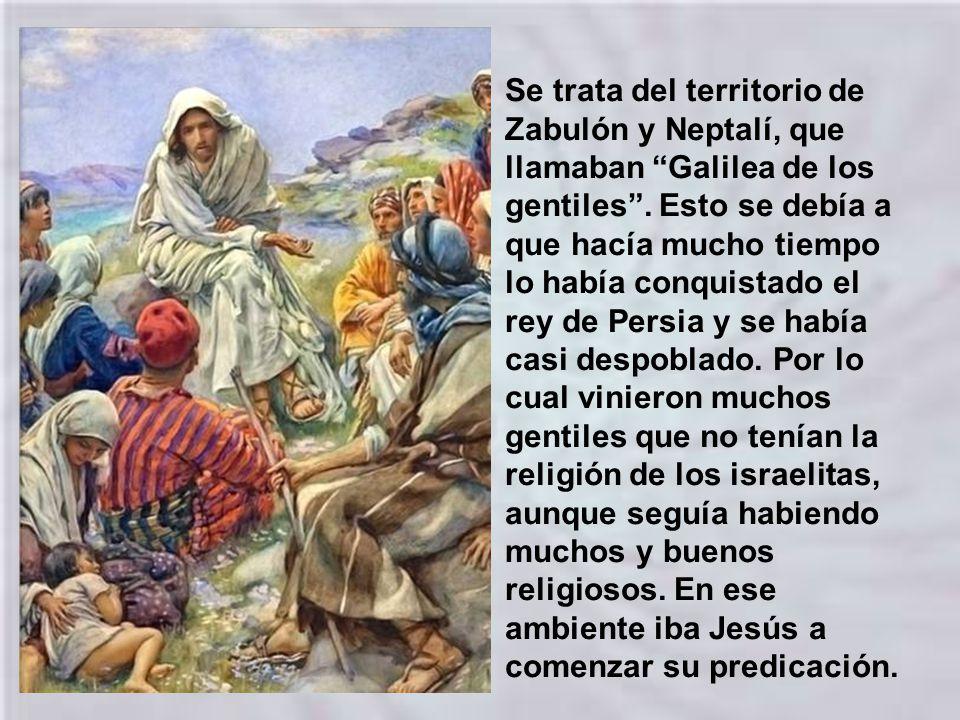 Se trata del territorio de Zabulón y Neptalí, que llamaban Galilea de los gentiles .