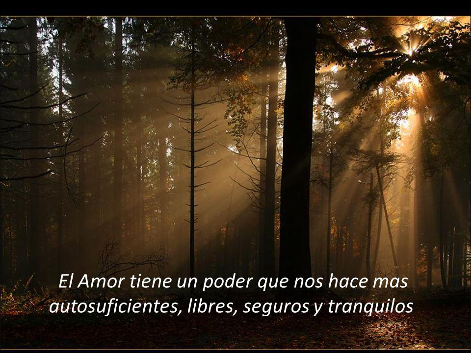 El Amor tiene un poder que nos hace mas