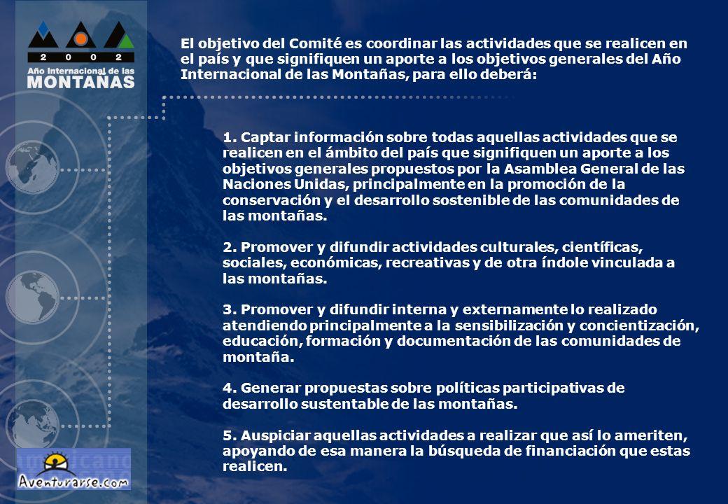 El objetivo del Comité es coordinar las actividades que se realicen en el país y que signifiquen un aporte a los objetivos generales del Año Internacional de las Montañas, para ello deberá: