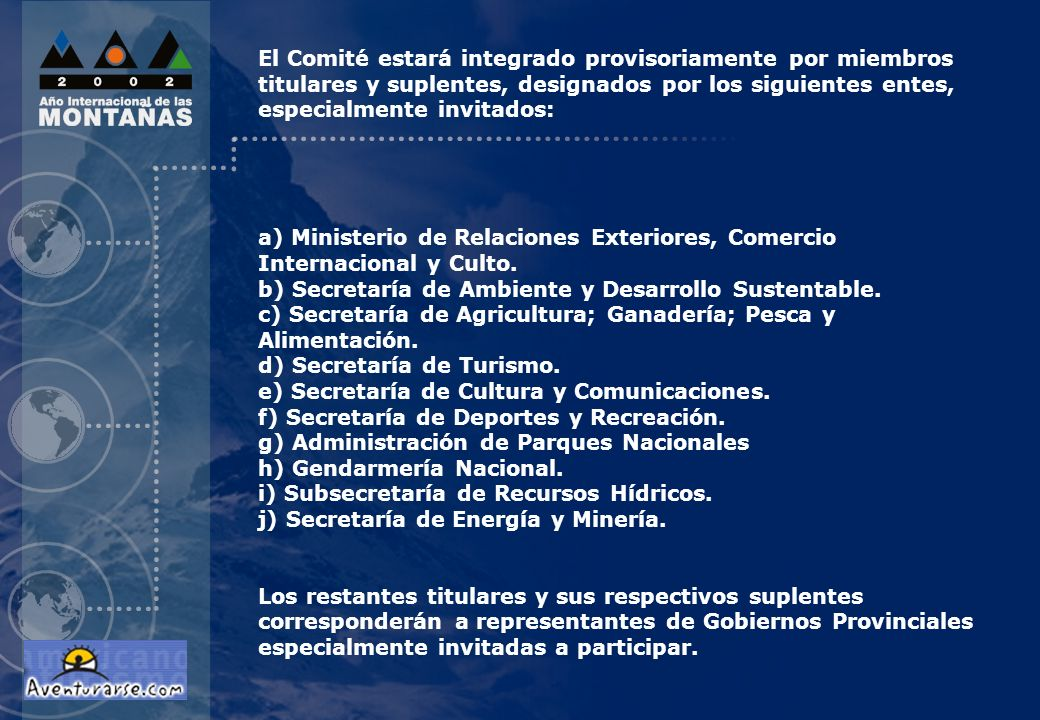 El Comité estará integrado provisoriamente por miembros titulares y suplentes, designados por los siguientes entes, especialmente invitados: