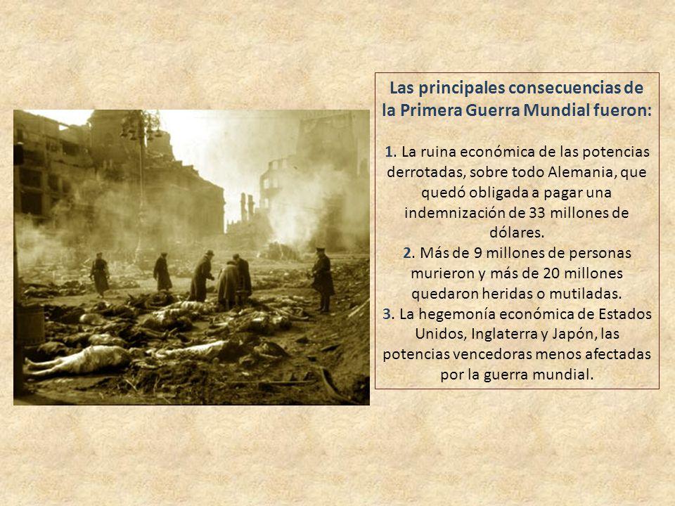 Las principales consecuencias de la Primera Guerra Mundial fueron: 1