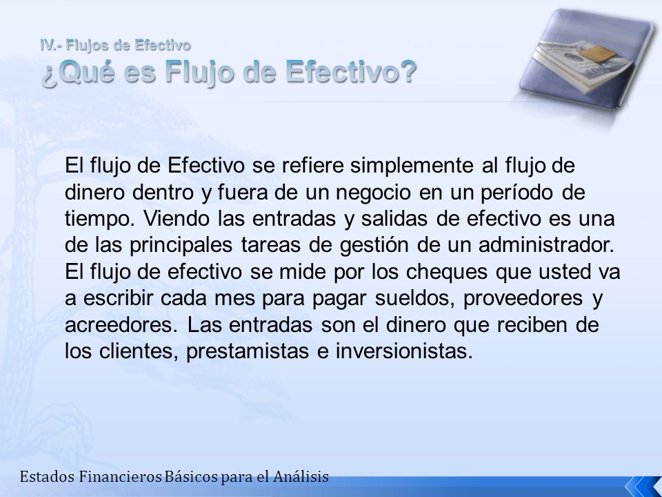 IV.- Flujos de Efectivo ¿Qué es Flujo de Efectivo