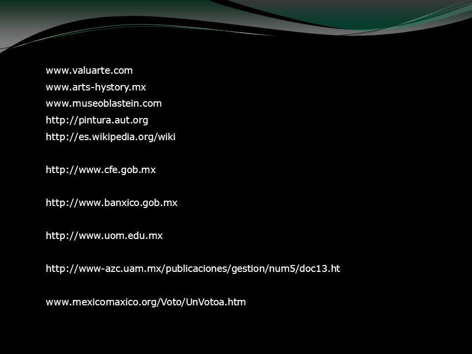 www.valuarte.com www.arts-hystory.mx. www.museoblastein.com. http://pintura.aut.org. http://es.wikipedia.org/wiki.