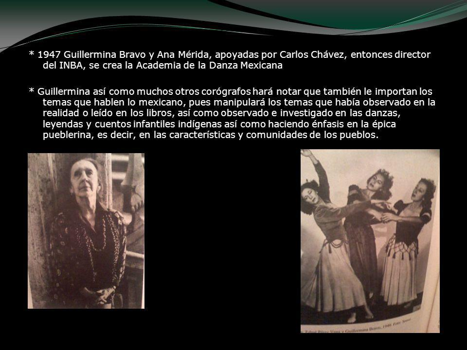 * 1947 Guillermina Bravo y Ana Mérida, apoyadas por Carlos Chávez, entonces director del INBA, se crea la Academia de la Danza Mexicana