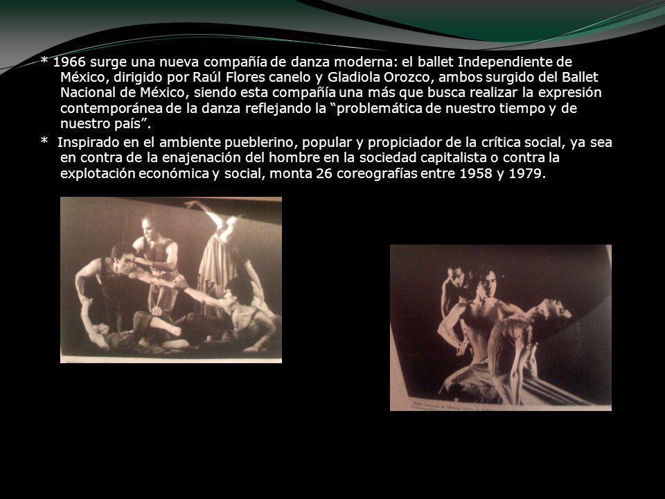 * 1966 surge una nueva compañía de danza moderna: el ballet Independiente de México, dirigido por Raúl Flores canelo y Gladiola Orozco, ambos surgido del Ballet Nacional de México, siendo esta compañía una más que busca realizar la expresión contemporánea de la danza reflejando la problemática de nuestro tiempo y de nuestro país .