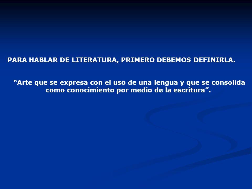 PARA HABLAR DE LITERATURA, PRIMERO DEBEMOS DEFINIRLA.