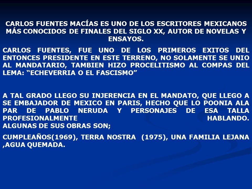 CARLOS FUENTES MACÍAS ES UNO DE LOS ESCRITORES MEXICANOS MÁS CONOCIDOS DE FINALES DEL SIGLO XX, AUTOR DE NOVELAS Y ENSAYOS.