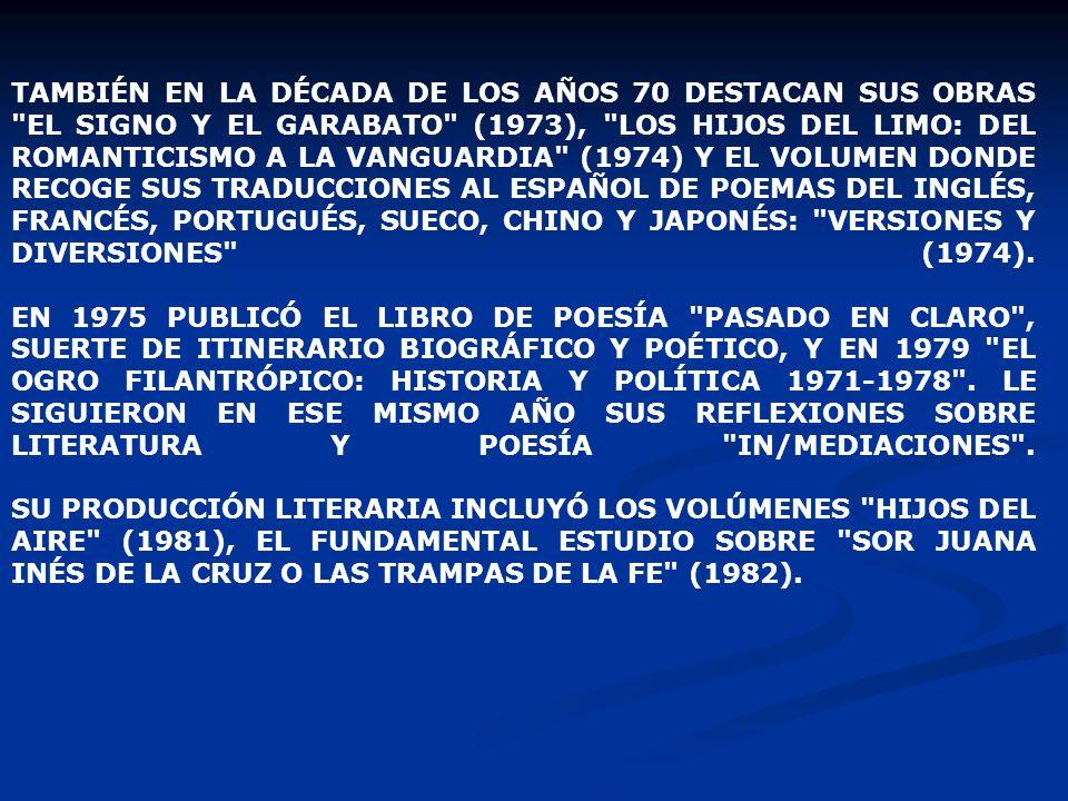 TAMBIÉN EN LA DÉCADA DE LOS AÑOS 70 DESTACAN SUS OBRAS EL SIGNO Y EL GARABATO (1973), LOS HIJOS DEL LIMO: DEL ROMANTICISMO A LA VANGUARDIA (1974) Y EL VOLUMEN DONDE RECOGE SUS TRADUCCIONES AL ESPAÑOL DE POEMAS DEL INGLÉS, FRANCÉS, PORTUGUÉS, SUECO, CHINO Y JAPONÉS: VERSIONES Y DIVERSIONES (1974).