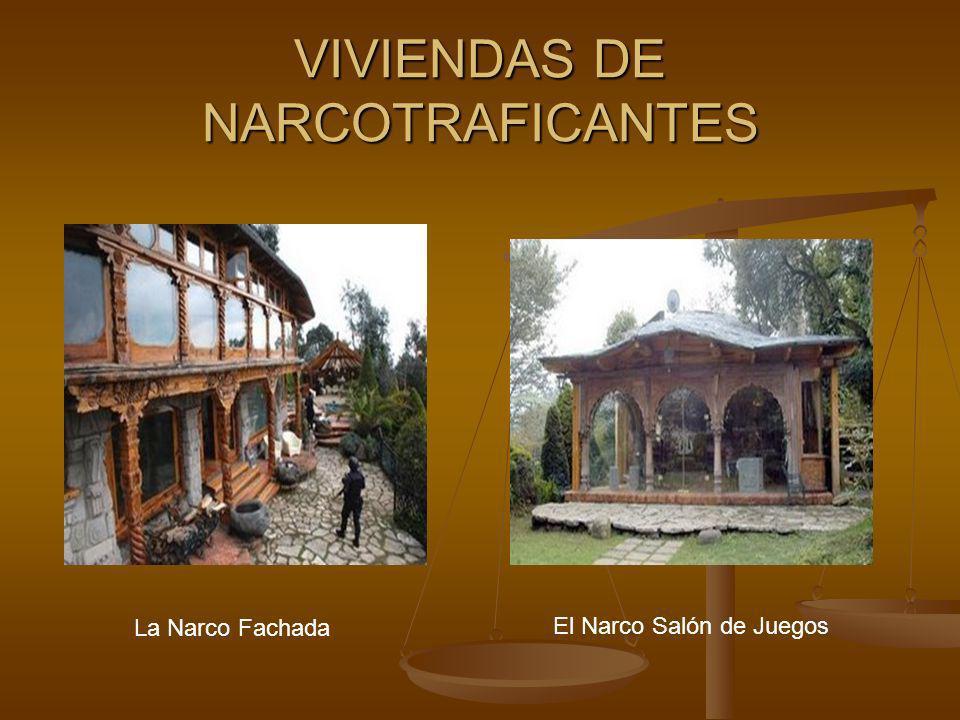 VIVIENDAS DE NARCOTRAFICANTES