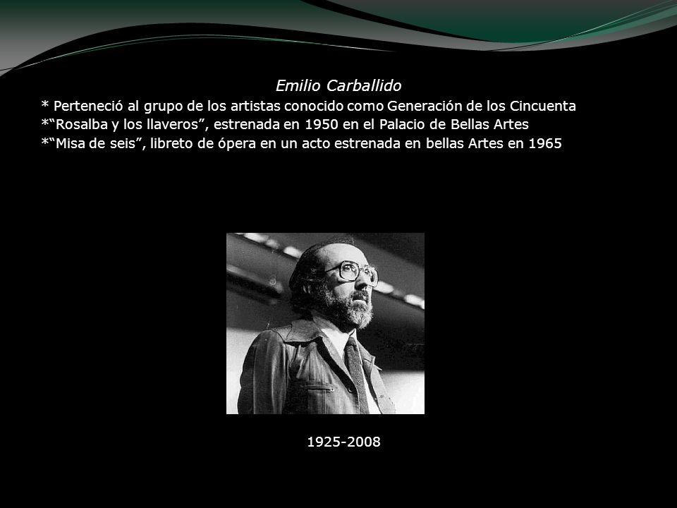 Emilio Carballido * Perteneció al grupo de los artistas conocido como Generación de los Cincuenta.