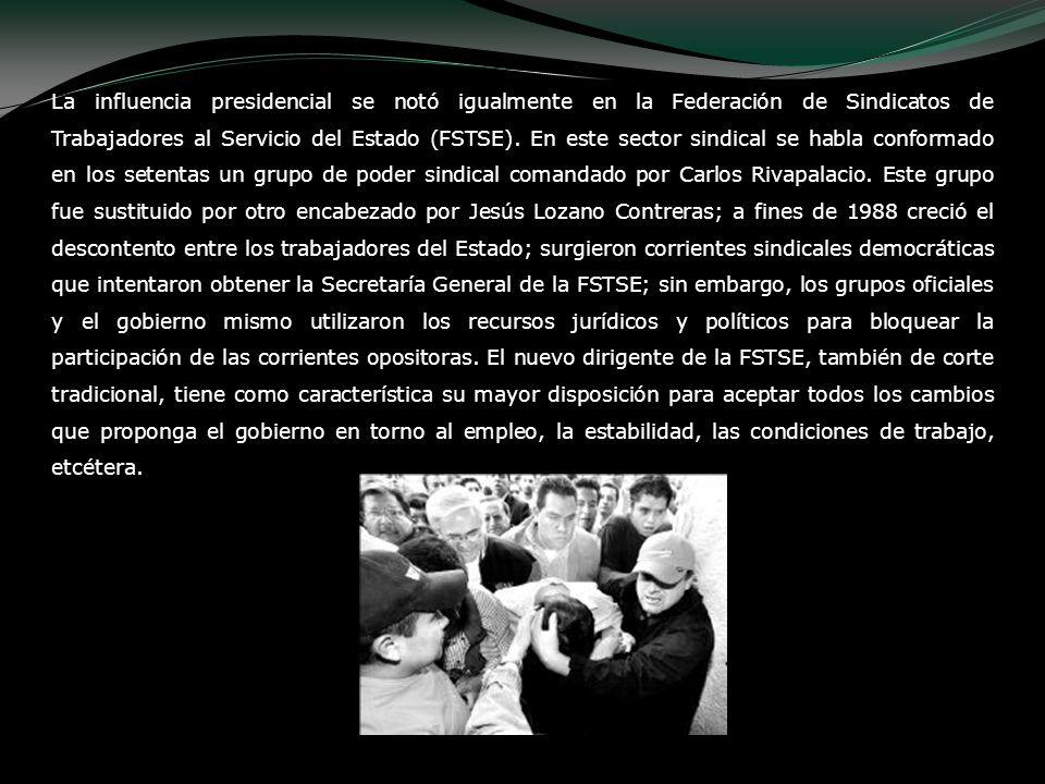 La influencia presidencial se notó igualmente en la Federación de Sindicatos de Trabajadores al Servicio del Estado (FSTSE).
