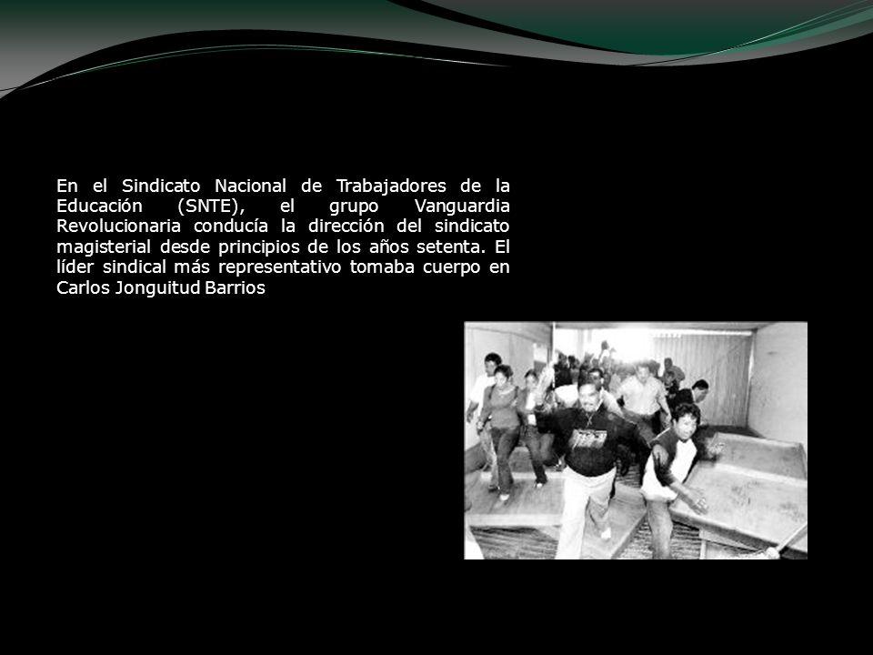 En el Sindicato Nacional de Trabajadores de la Educación (SNTE), el grupo Vanguardia Revolucionaria conducía la dirección del sindicato magisterial desde principios de los años setenta.