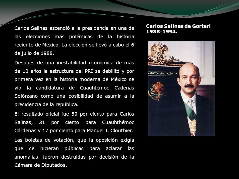 Carlos Salinas de Gortari 1988-1994.