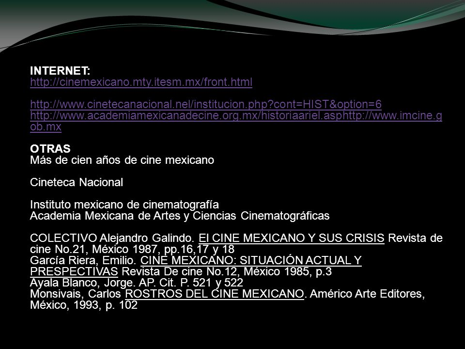 INTERNET: http://cinemexicano.mty.itesm.mx/front.html. http://www.cinetecanacional.nel/institucion.php cont=HIST&option=6.