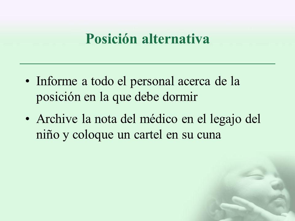 Posición alternativa Informe a todo el personal acerca de la posición en la que debe dormir.