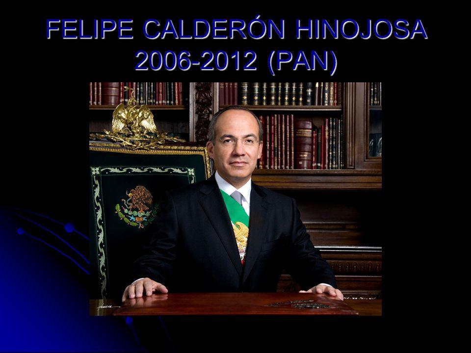 FELIPE CALDERÓN HINOJOSA 2006-2012 (PAN)