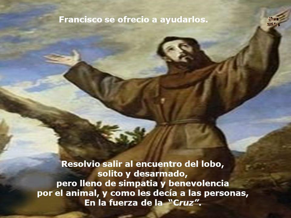 Francisco se ofrecio a ayudarlos.