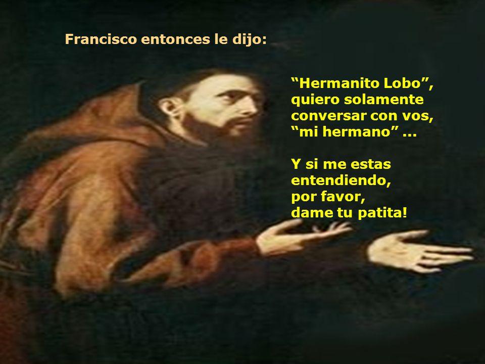 Francisco entonces le dijo: