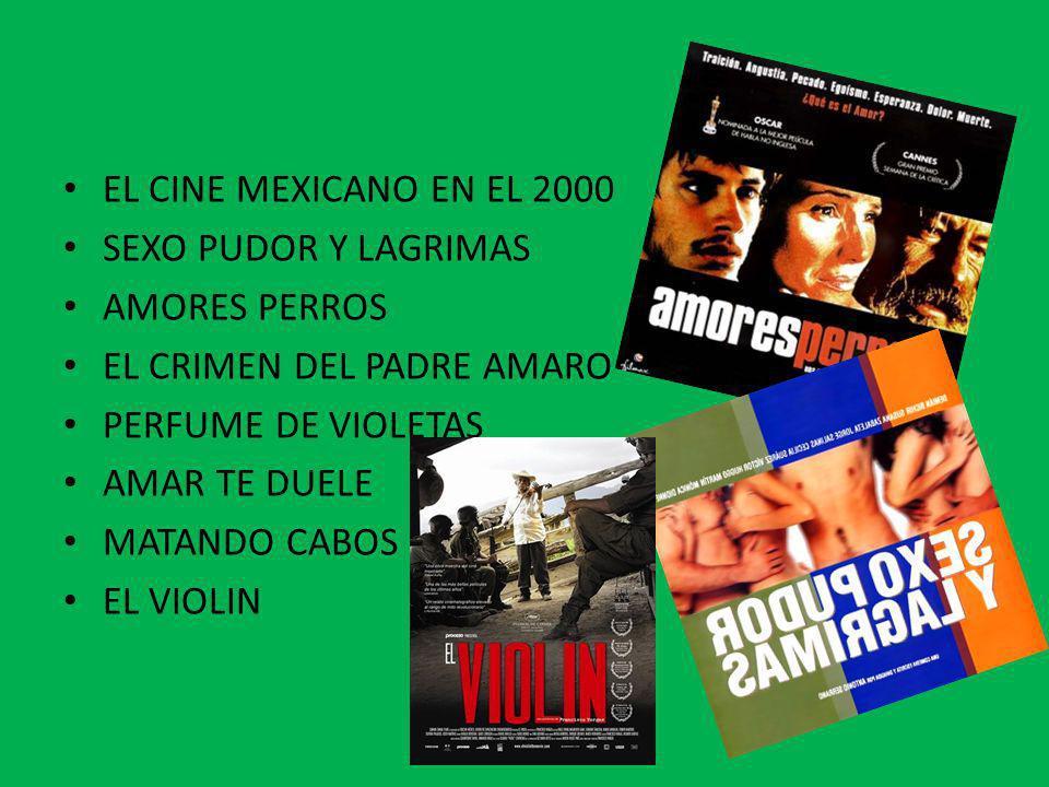 EL CINE MEXICANO EN EL 2000SEXO PUDOR Y LAGRIMAS. AMORES PERROS. EL CRIMEN DEL PADRE AMARO. PERFUME DE VIOLETAS.