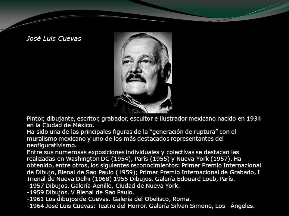 José Luis Cuevas Pintor, dibujante, escritor, grabador, escultor e ilustrador mexicano nacido en 1934 en la Ciudad de México.