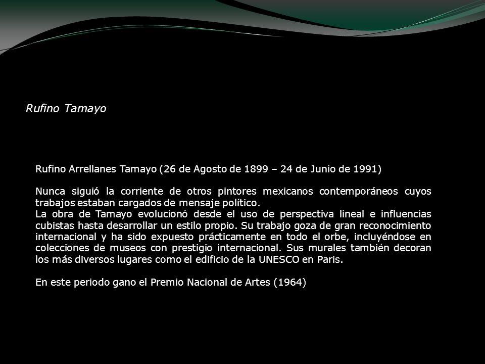 Rufino Tamayo Rufino Arrellanes Tamayo (26 de Agosto de 1899 – 24 de Junio de 1991)
