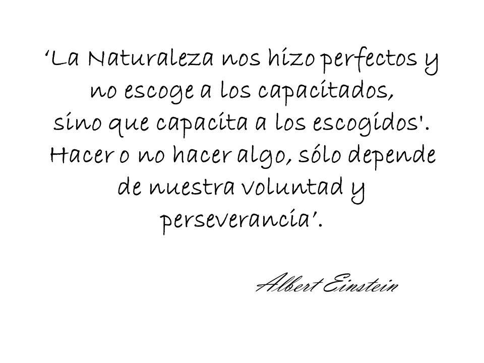 'La Naturaleza nos hizo perfectos y no escoge a los capacitados, sino que capacita a los escogidos .
