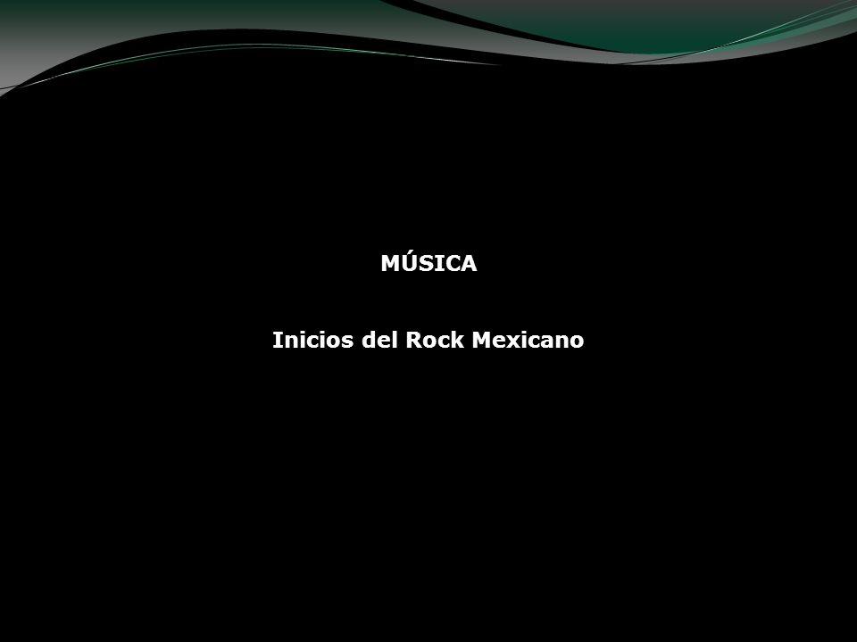 MÚSICA Inicios del Rock Mexicano