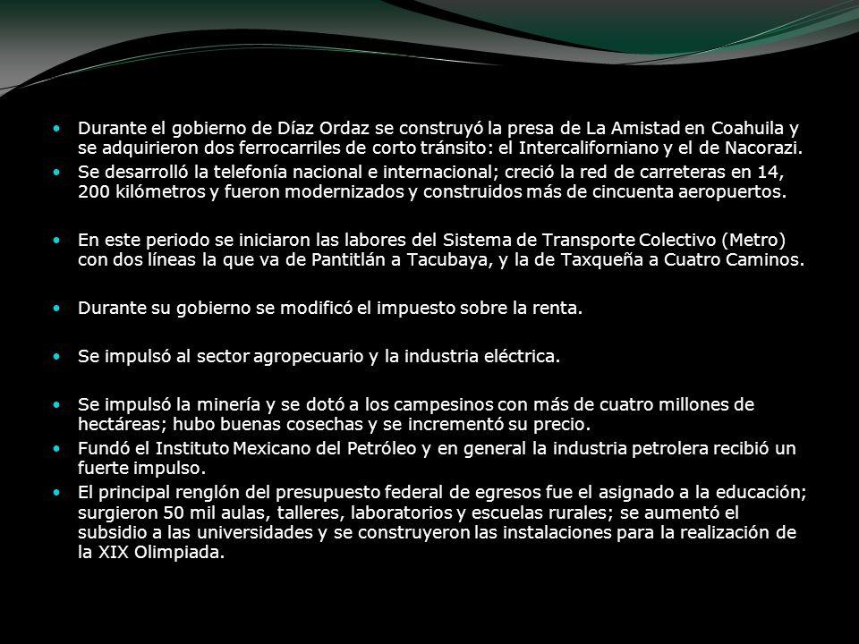 Durante el gobierno de Díaz Ordaz se construyó la presa de La Amistad en Coahuila y se adquirieron dos ferrocarriles de corto tránsito: el Intercaliforniano y el de Nacorazi.