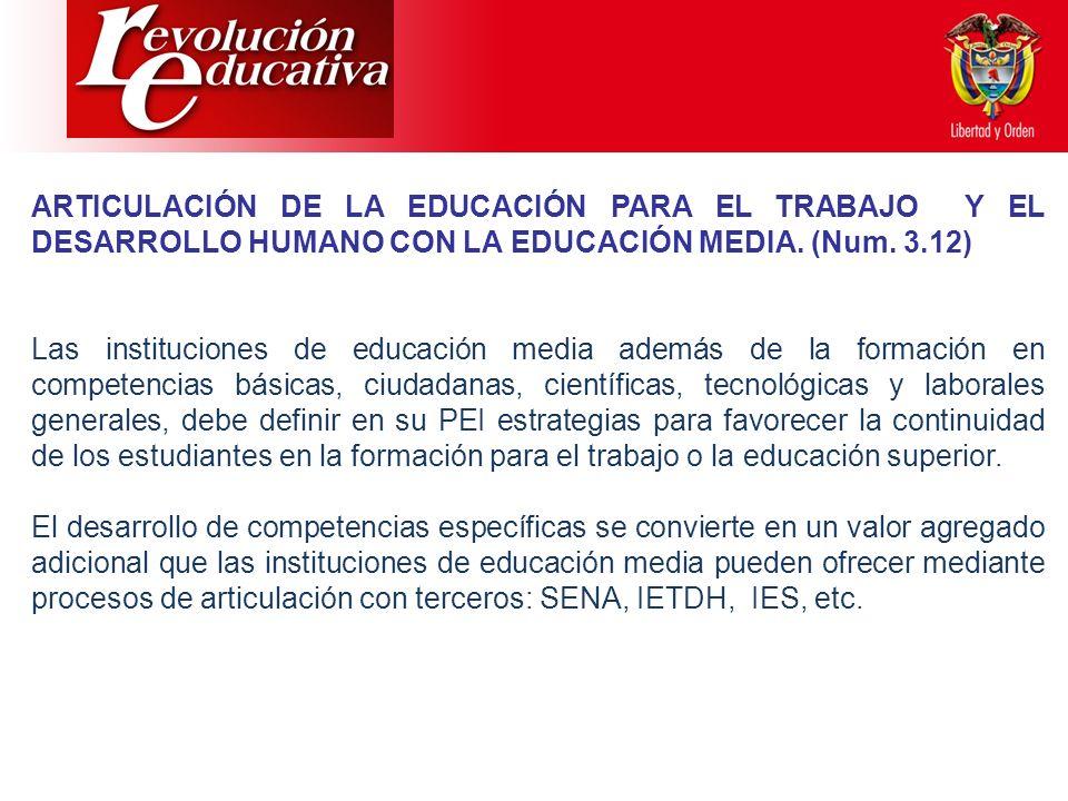 ARTICULACIÓN DE LA EDUCACIÓN PARA EL TRABAJO Y EL DESARROLLO HUMANO CON LA EDUCACIÓN MEDIA. (Num. 3.12)
