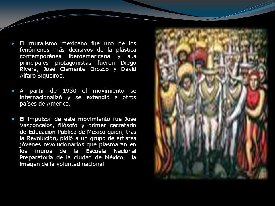 El muralismo mexicano fue uno de los fenómenos más decisivos de la plástica contemporánea iberoamericana y sus principales protagonistas fueron Diego Rivera, José Clemente Orozco y David Alfaro Siqueiros.