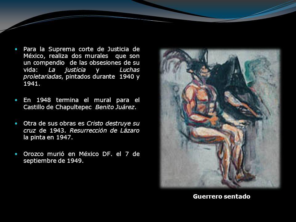Para la Suprema corte de Justicia de México, realiza dos murales que son un compendio de las obsesiones de su vida: La justicia y Luchas proletariadas, pintados durante 1940 y 1941.