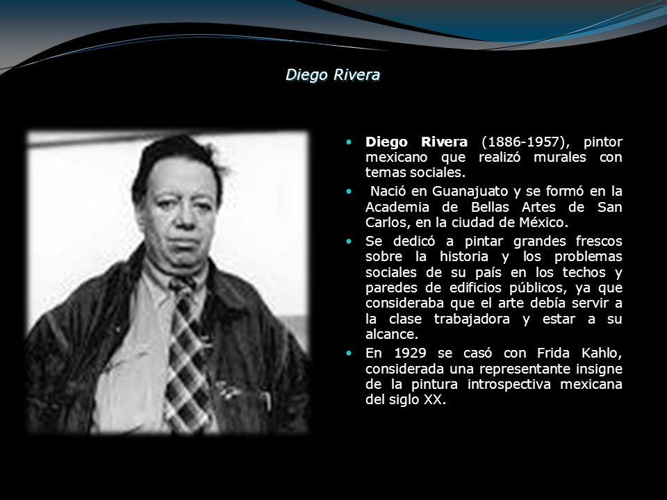 Diego Rivera Diego Rivera (1886-1957), pintor mexicano que realizó murales con temas sociales.