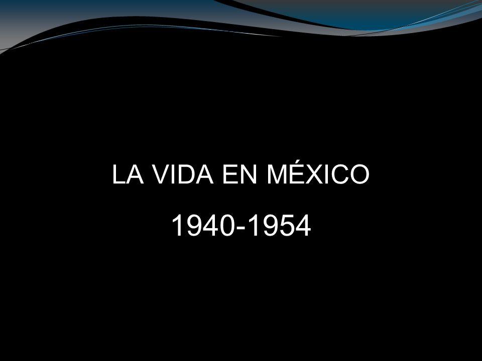 LA VIDA EN MÉXICO 1940-1954