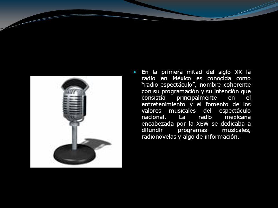 En la primera mitad del siglo XX la radio en México es conocida como radio-espectáculo , nombre coherente con su programación y su intención que consistía principalmente en el entretenimiento y el fomento de los valores musicales del espectáculo nacional.