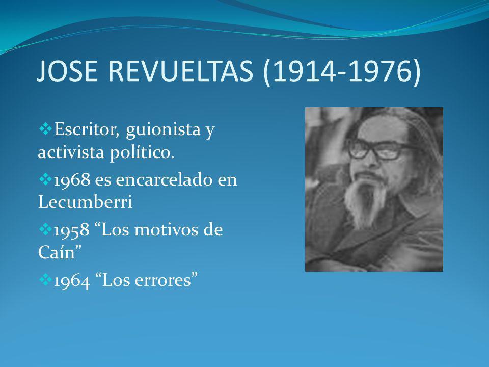 JOSE REVUELTAS (1914-1976) Escritor, guionista y activista político.
