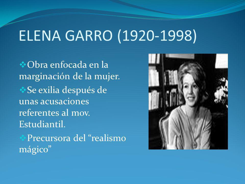 ELENA GARRO (1920-1998) Obra enfocada en la marginación de la mujer.