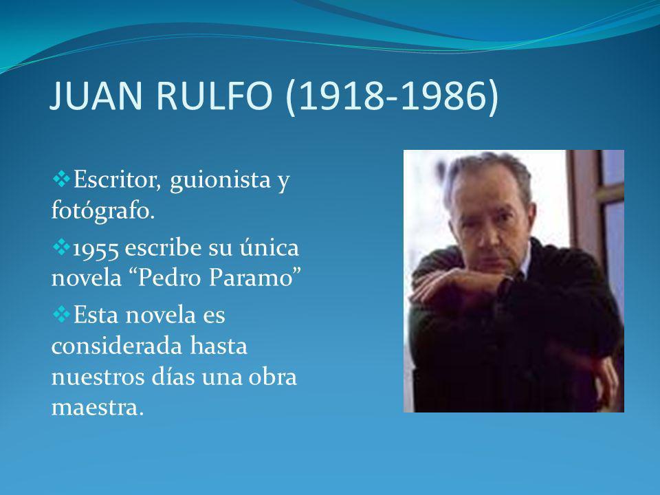 JUAN RULFO (1918-1986) Escritor, guionista y fotógrafo.