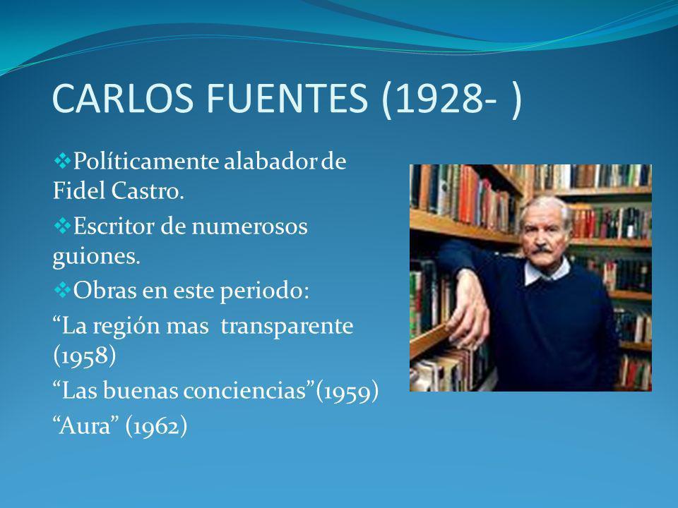 CARLOS FUENTES (1928- ) Políticamente alabador de Fidel Castro.