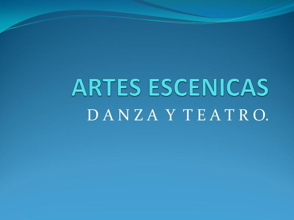 ARTES ESCENICAS D A N Z A Y T E A T R O.
