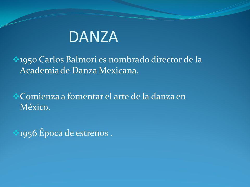 DANZA 1950 Carlos Balmori es nombrado director de la Academia de Danza Mexicana. Comienza a fomentar el arte de la danza en México.