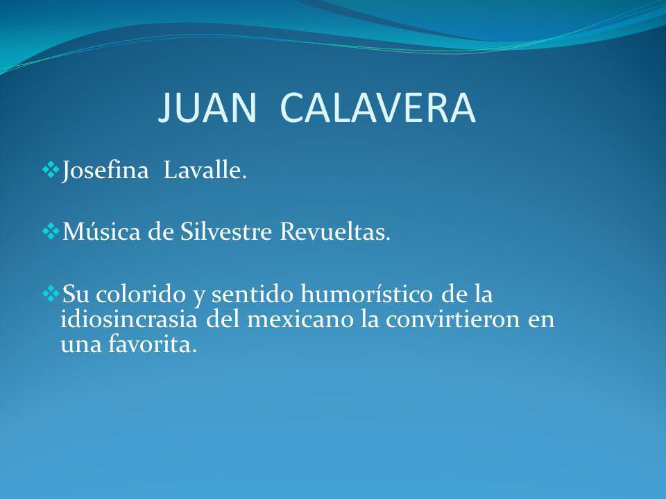 JUAN CALAVERA Josefina Lavalle. Música de Silvestre Revueltas.