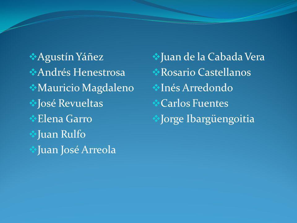 Agustín Yáñez Juan de la Cabada Vera. Andrés Henestrosa. Rosario Castellanos. Mauricio Magdaleno.