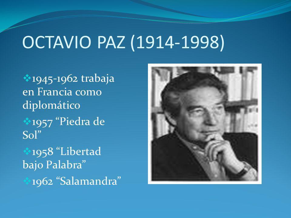 OCTAVIO PAZ (1914-1998) 1945-1962 trabaja en Francia como diplomático
