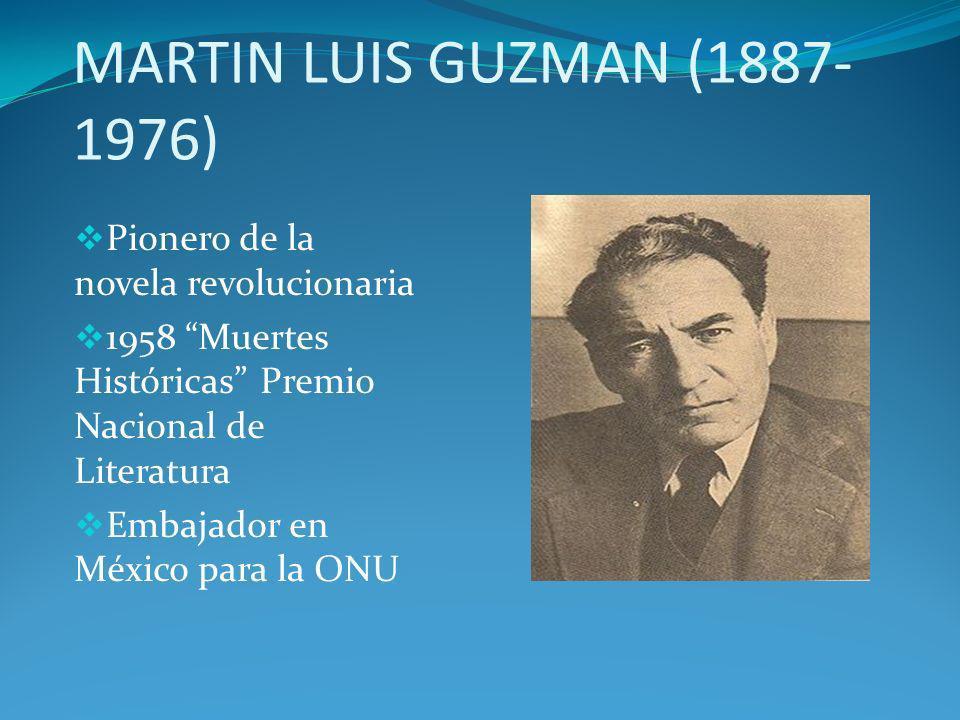 MARTIN LUIS GUZMAN (1887-1976) Pionero de la novela revolucionaria