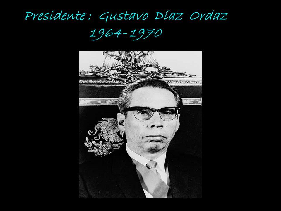 Presidente : Gustavo Díaz Ordaz 1964- 1970