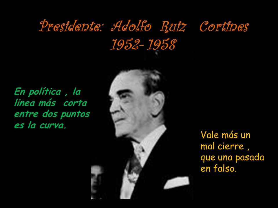 Presidente: Adolfo Ruiz Cortines 1952- 1958