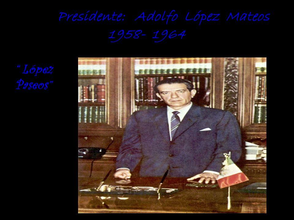 Presidente: Adolfo López Mateos 1958- 1964